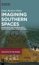 Imagining Southern Spaces Hemispheric and Transatlantic Souths in Antebellum US Writings