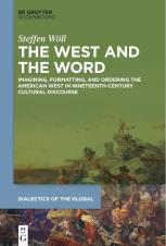 The West and the Word: Imagining, Formatting, and Ordering the American West in Nineteenth-Century Cultural Discourse