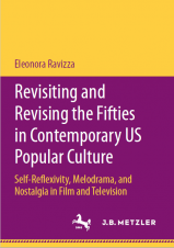 Revisiting and Revising the Fifties in Contemporary US Popular Culture Self-Reflexivity, Melodrama, and Nostalgia in Film and Television